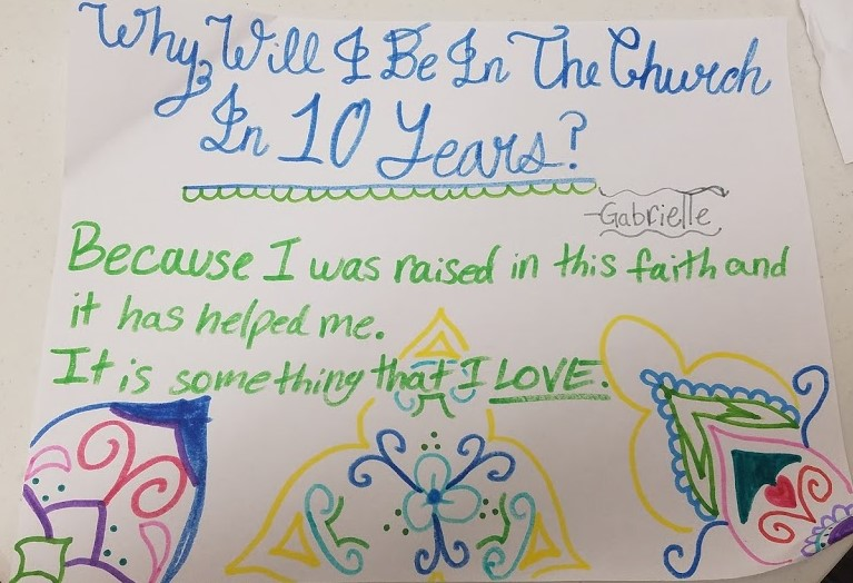 "Drawing by student, answering ""Why will I be in the Church in 10 years?"" with ""Because I was raised in this faith and it has helped me. It is something that I love."""